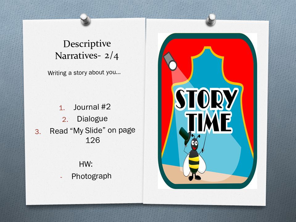 """Descriptive Narratives- 2/4 Writing a story about you… 1. Journal #2 2. Dialogue 3. Read """"My Slide"""" on page 126 HW: - Photograph"""