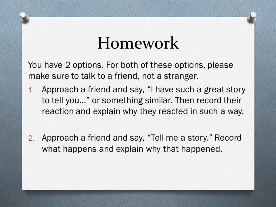 """Homework You have 2 options. For both of these options, please make sure to talk to a friend, not a stranger. 1. Approach a friend and say, """"I have su"""