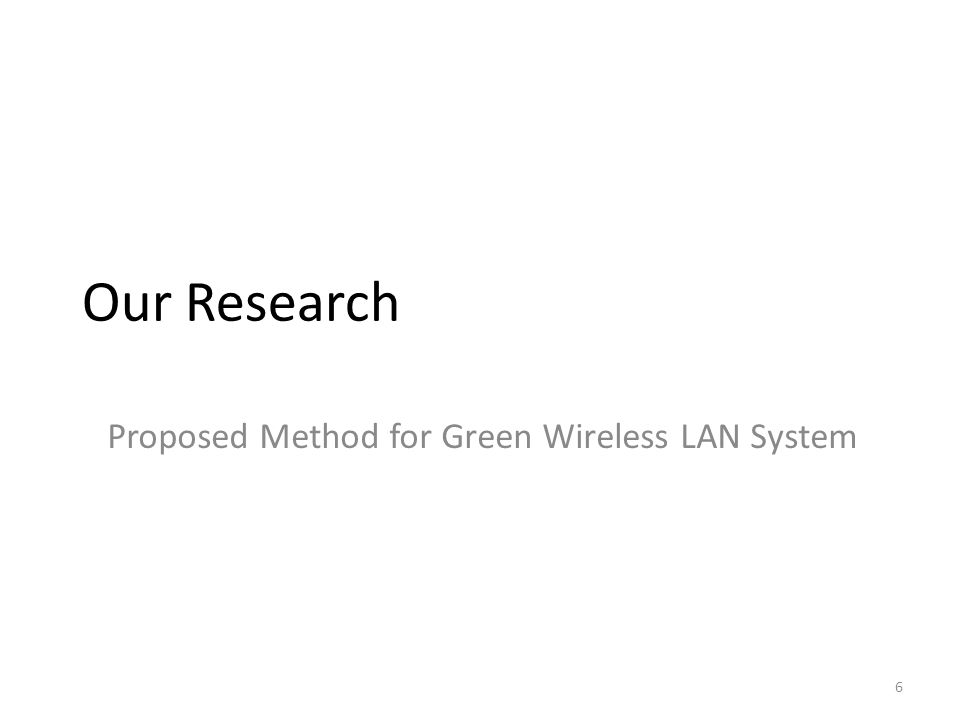 Our Research Proposed Method for Green Wireless LAN System 6