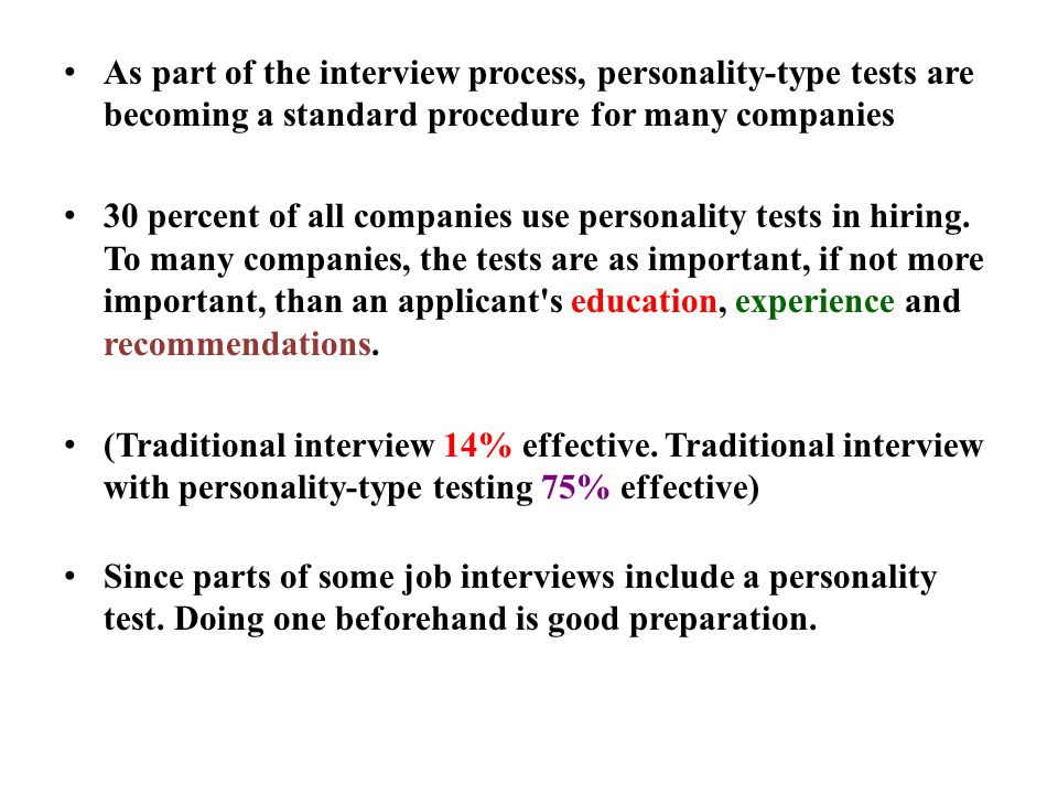 As part of the interview process, personality-type tests are becoming a standard procedure for many companies 30 percent of all companies use personality tests in hiring.