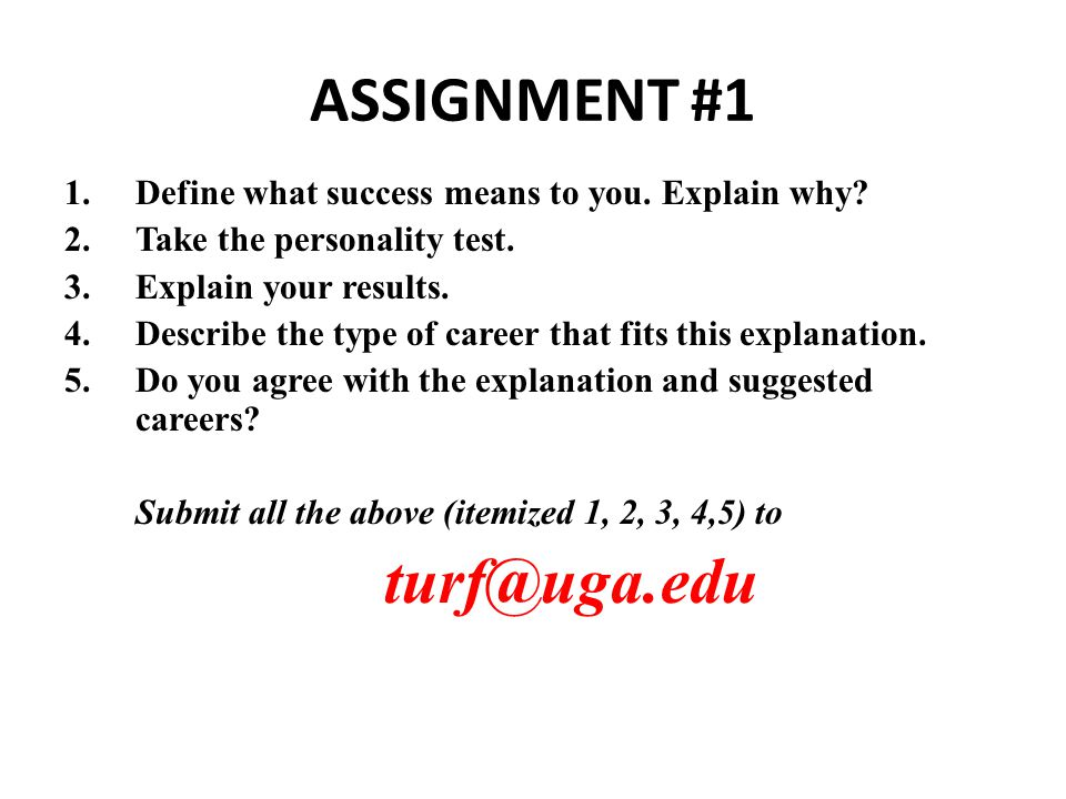 ASSIGNMENT #1 1.Define what success means to you. Explain why.