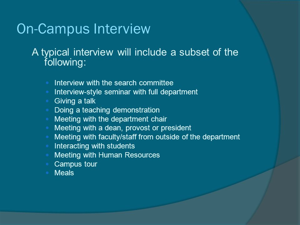 On-Campus Interview A typical interview will include a subset of the following: Interview with the search committee Interview-style seminar with full