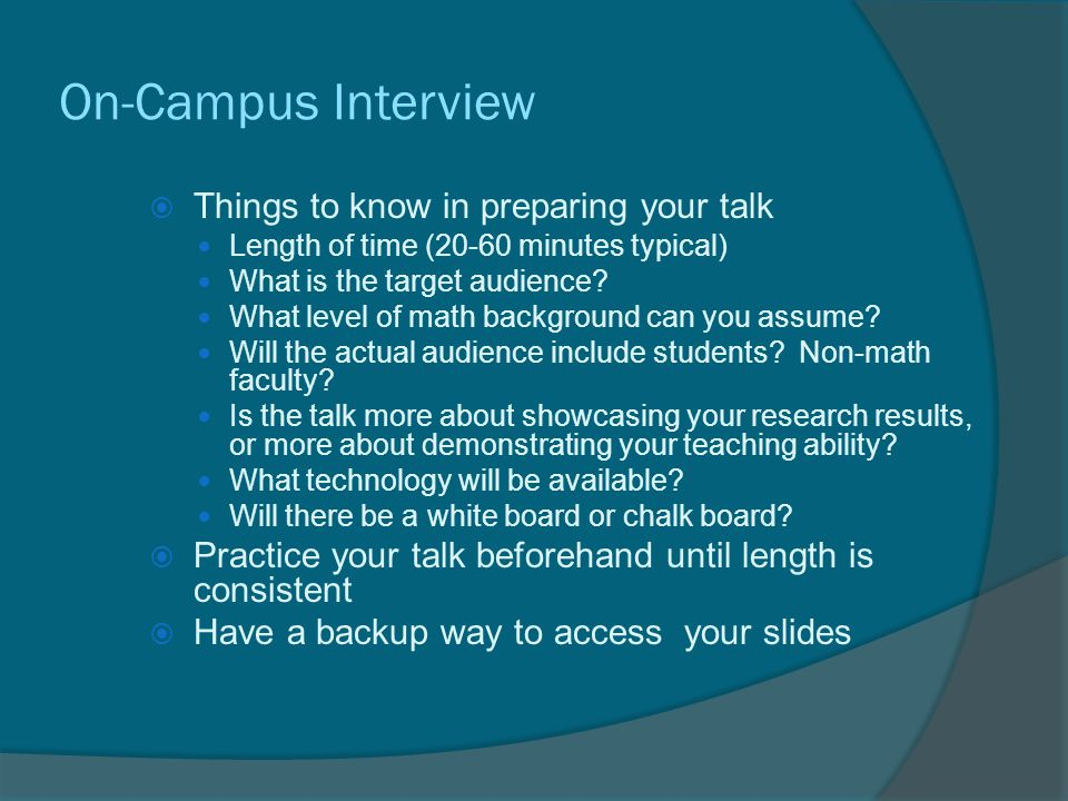 On-Campus Interview  Things to know in preparing your talk Length of time (20-60 minutes typical) What is the target audience.
