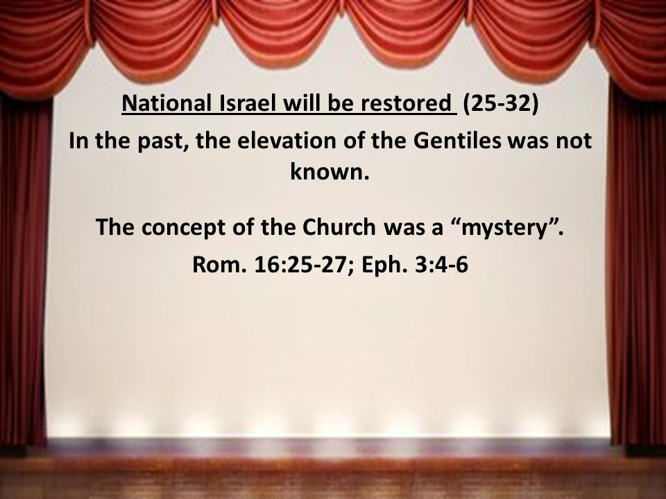 National Israel will be restored (25-32) In the past, the elevation of the Gentiles was not known.