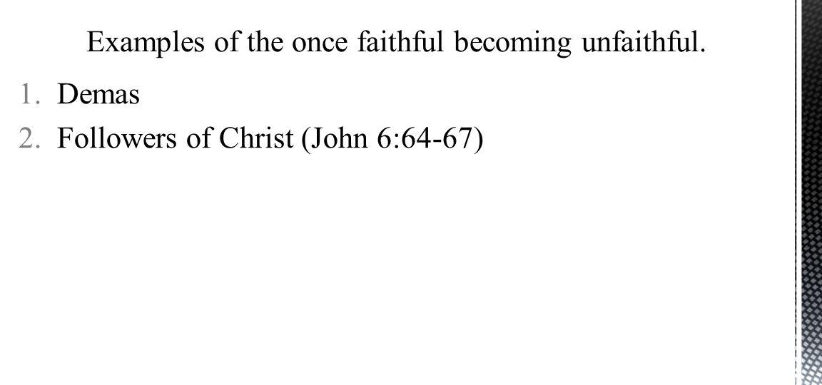 1.Demas 2.Followers of Christ (John 6:64-67)