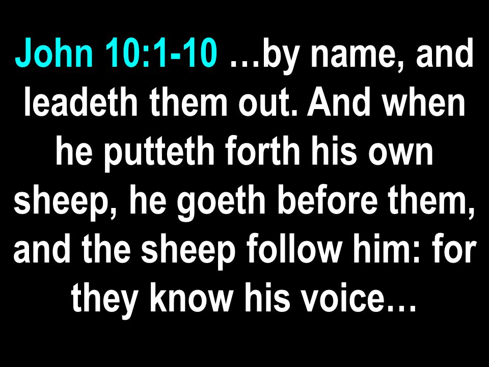 John 10:1-10 …by name, and leadeth them out.