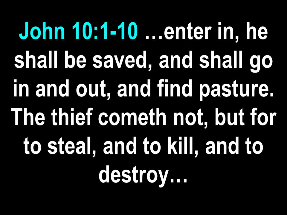 John 10:1-10 …enter in, he shall be saved, and shall go in and out, and find pasture.