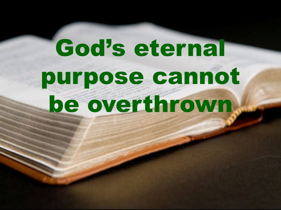God's eternal purpose cannot be overthrown