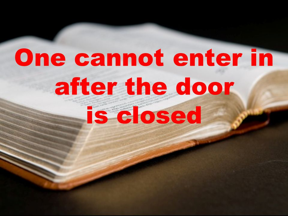 One cannot enter in after the door is closed