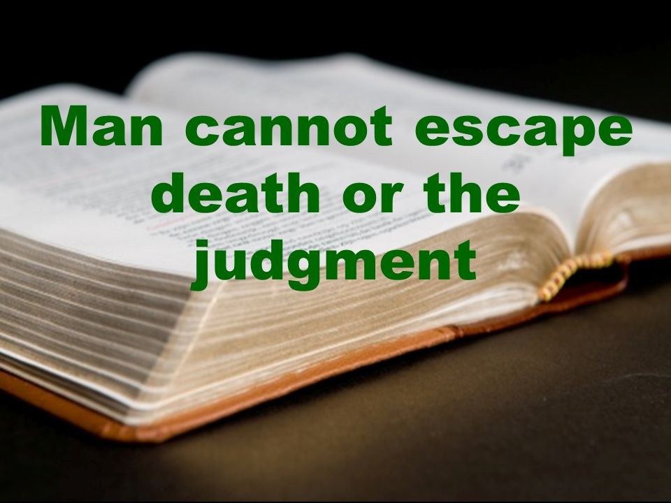 Man cannot escape death or the judgment