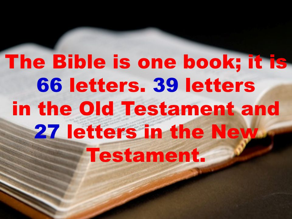 The Bible is one book; it is 66 letters.