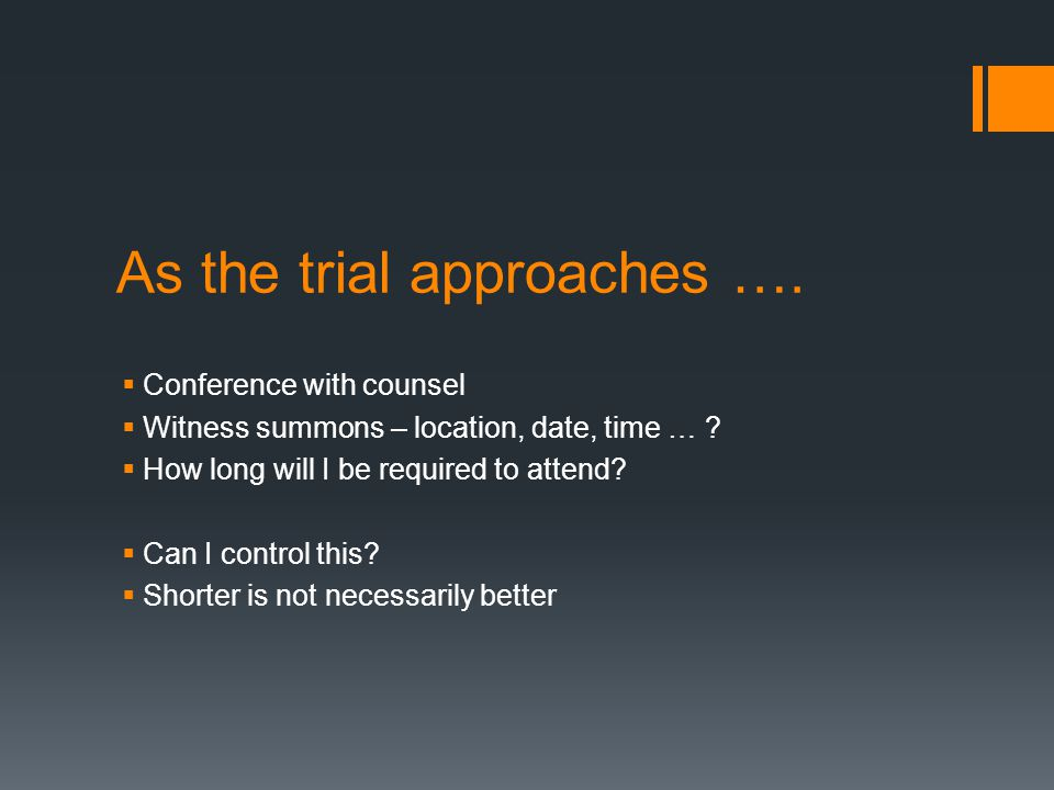 As the trial approaches …. Conference with counsel  Witness summons – location, date, time … .
