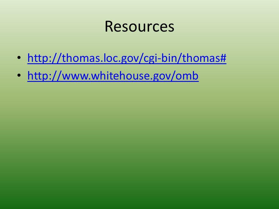 Resources http://thomas.loc.gov/cgi-bin/thomas# http://www.whitehouse.gov/omb