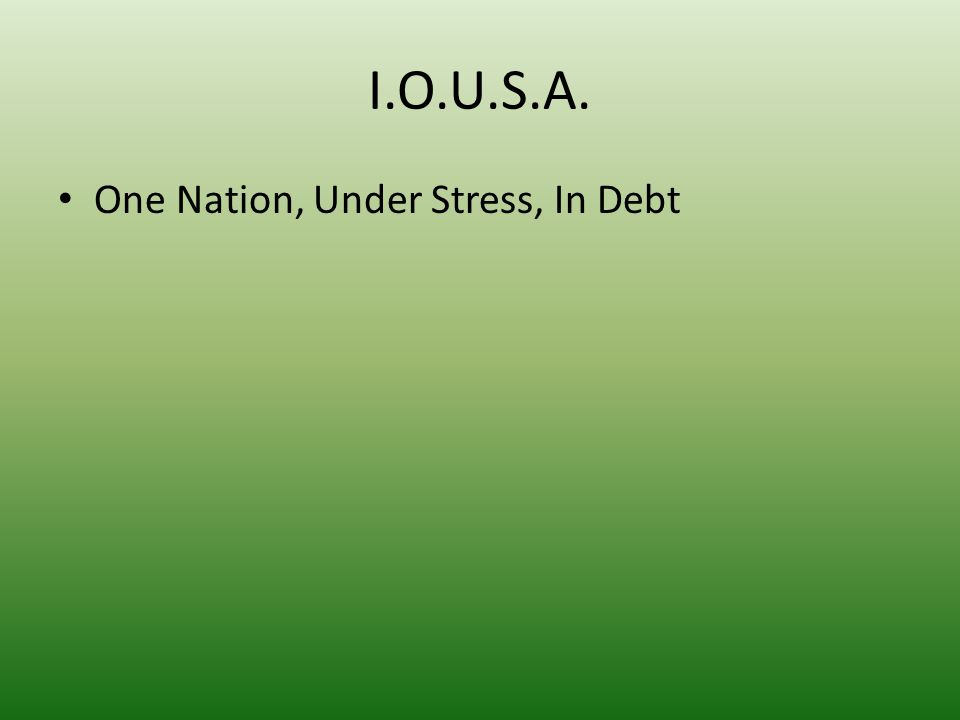 I.O.U.S.A. One Nation, Under Stress, In Debt