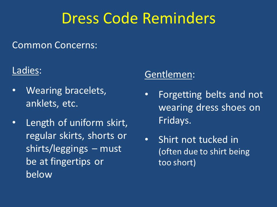 Dress Code Reminders Common Concerns: Ladies: Wearing bracelets, anklets, etc.