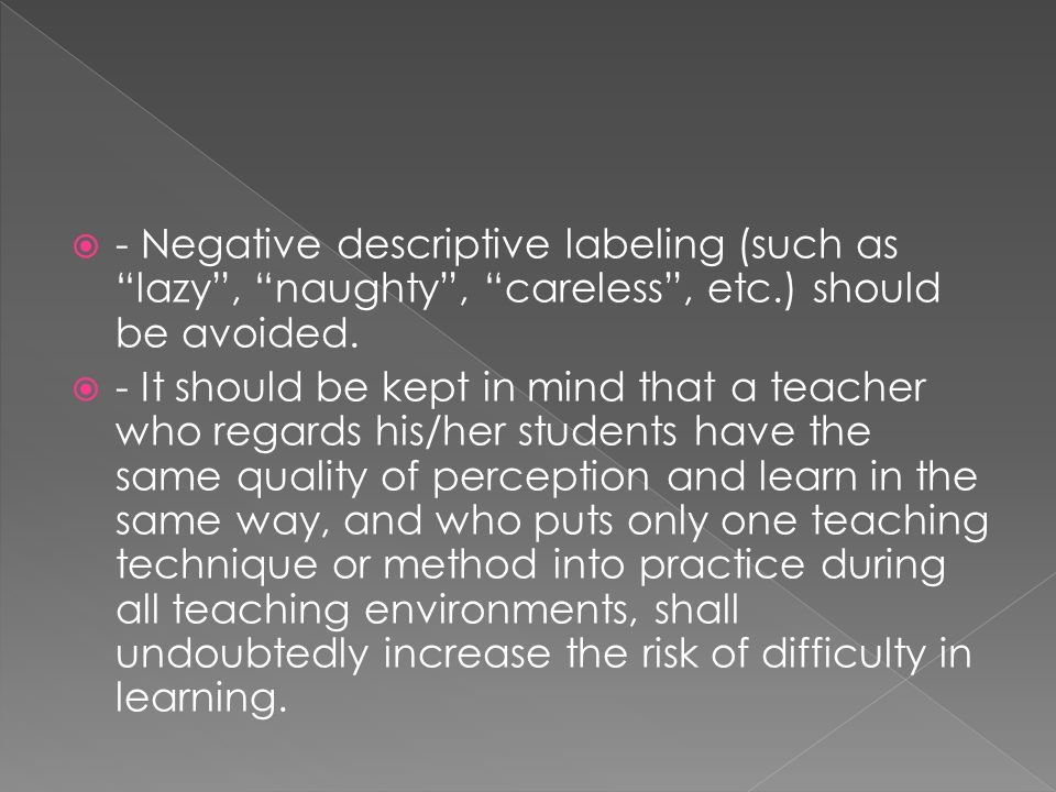  - Negative descriptive labeling (such as lazy , naughty , careless , etc.) should be avoided.