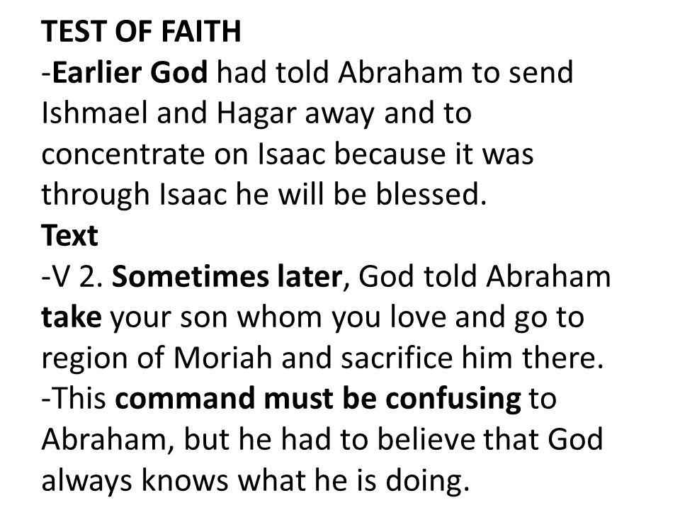 TEST OF FAITH -Earlier God had told Abraham to send Ishmael and Hagar away and to concentrate on Isaac because it was through Isaac he will be blessed.