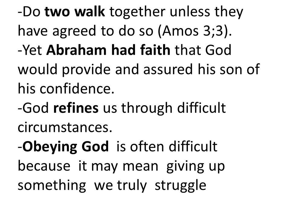 -Do two walk together unless they have agreed to do so (Amos 3;3).
