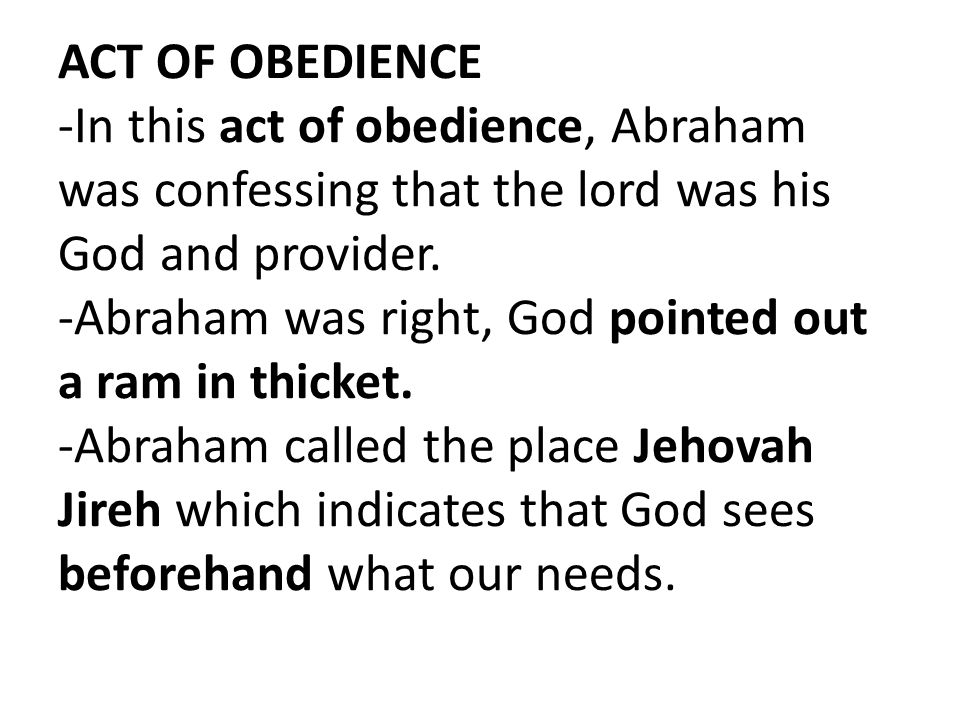 ACT OF OBEDIENCE -In this act of obedience, Abraham was confessing that the lord was his God and provider.