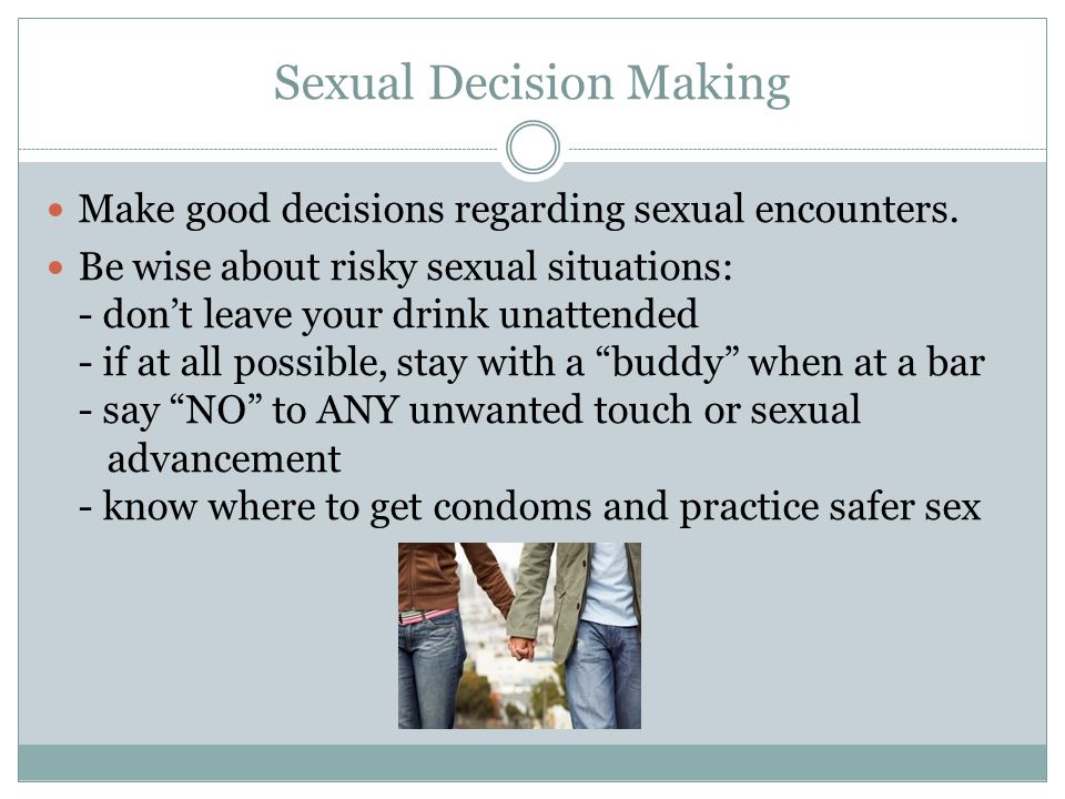 Sexual Decision Making Make good decisions regarding sexual encounters.