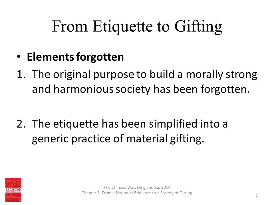 From Etiquette to Gifting Elements forgotten 1.The original purpose to build a morally strong and harmonious society has been forgotten. 2.The etiquet