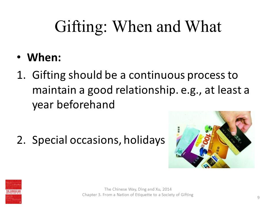 Gifting: When and What When: 1.Gifting should be a continuous process to maintain a good relationship. e.g., at least a year beforehand 2.Special occa