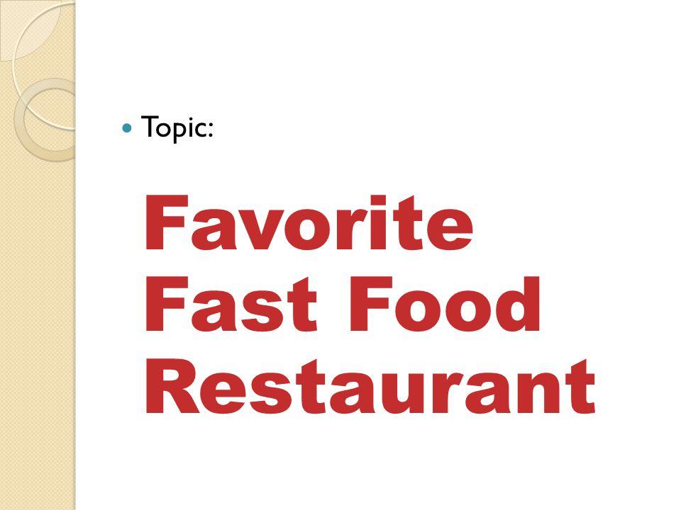 Topic: Favorite Fast Food Restaurant