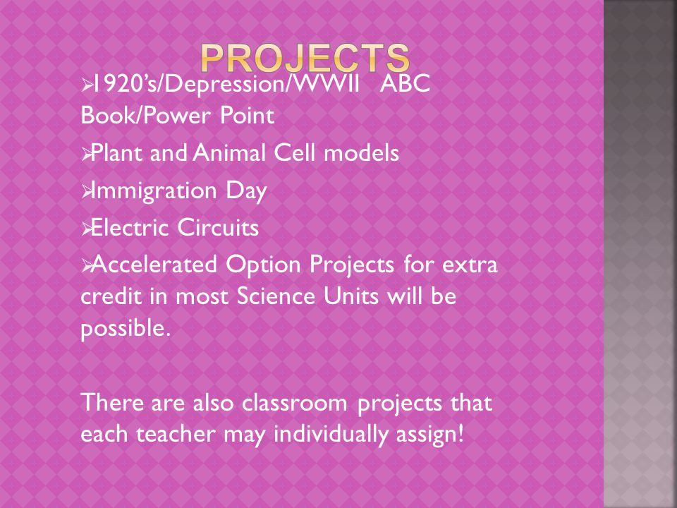  1920's/Depression/WWII ABC Book/Power Point  Plant and Animal Cell models  Immigration Day  Electric Circuits  Accelerated Option Projects for e