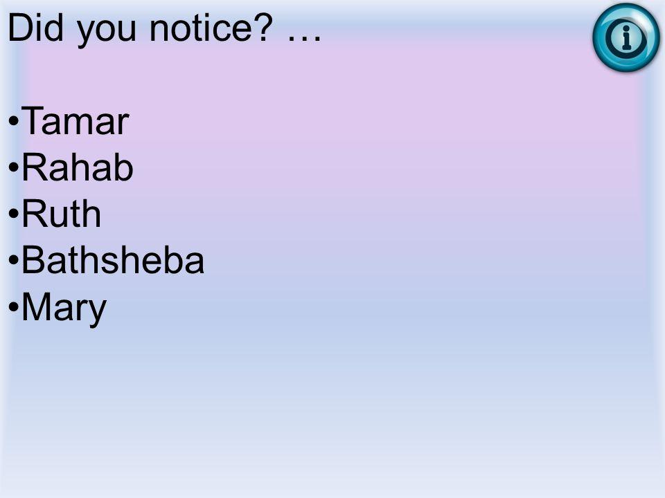 Did you notice? … Tamar Rahab Ruth Bathsheba Mary