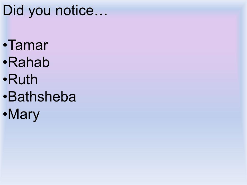 Did you notice… Tamar Rahab Ruth Bathsheba Mary