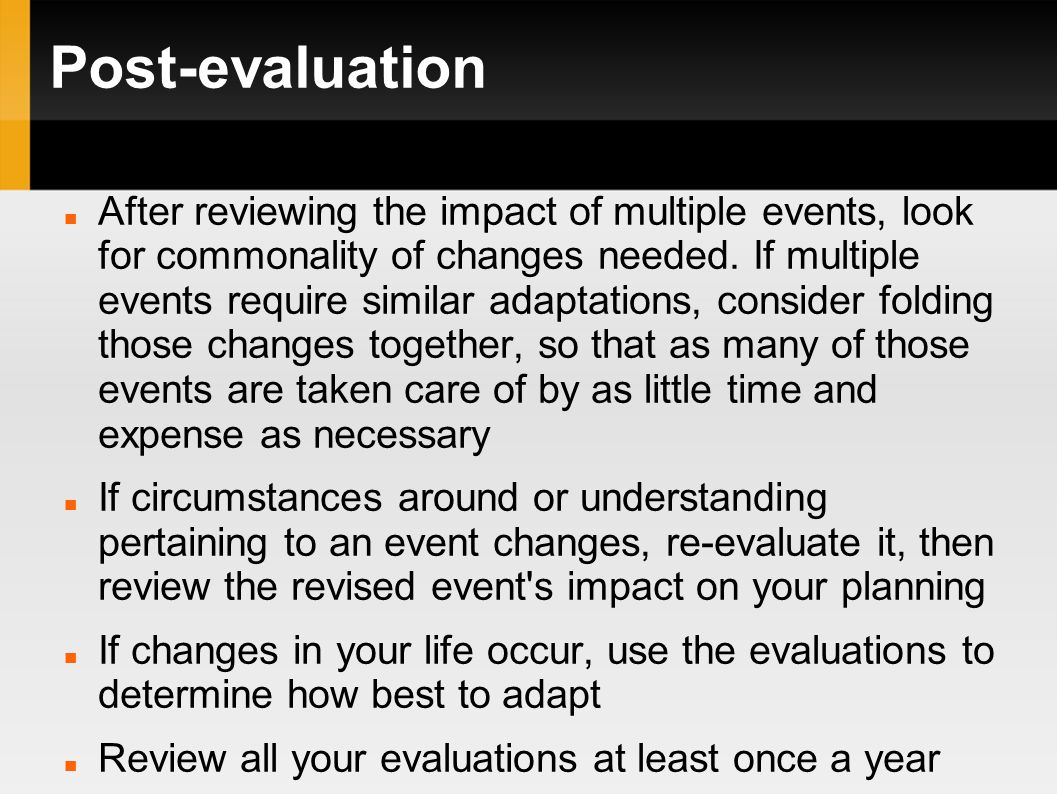 Post-evaluation After reviewing the impact of multiple events, look for commonality of changes needed.
