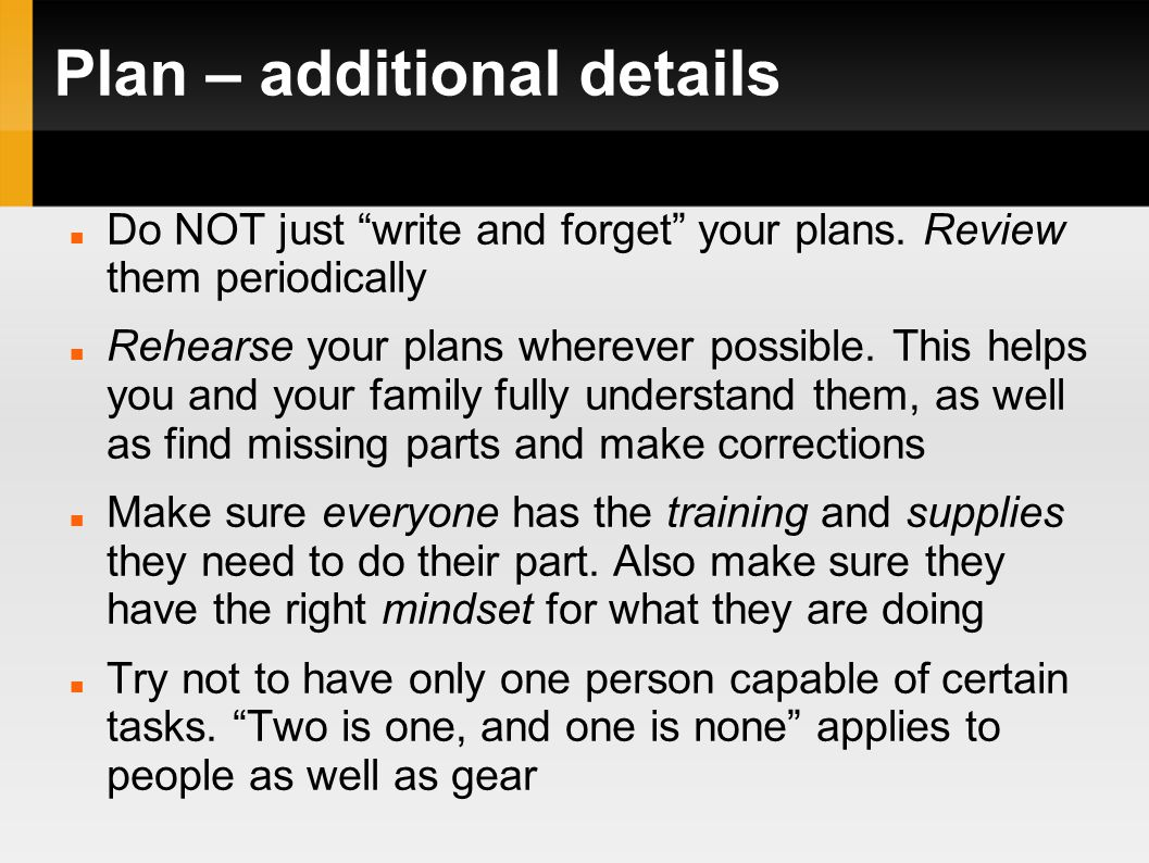 Plan – additional details Do NOT just write and forget your plans.