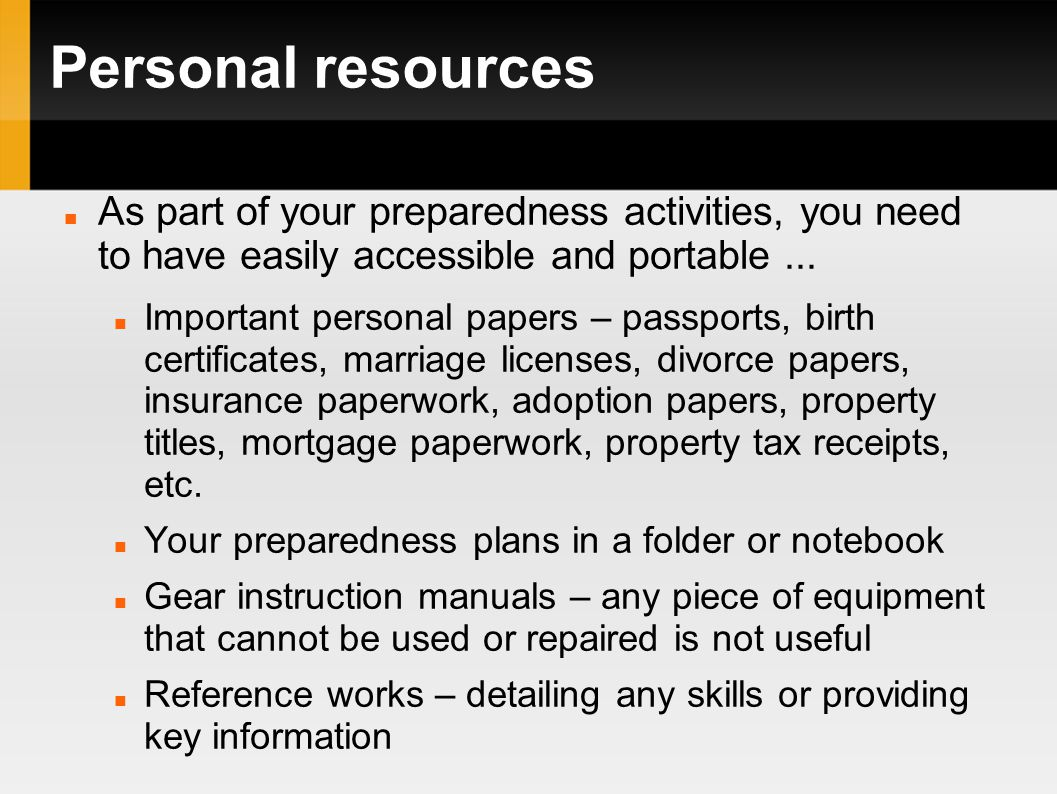 Personal resources As part of your preparedness activities, you need to have easily accessible and portable...