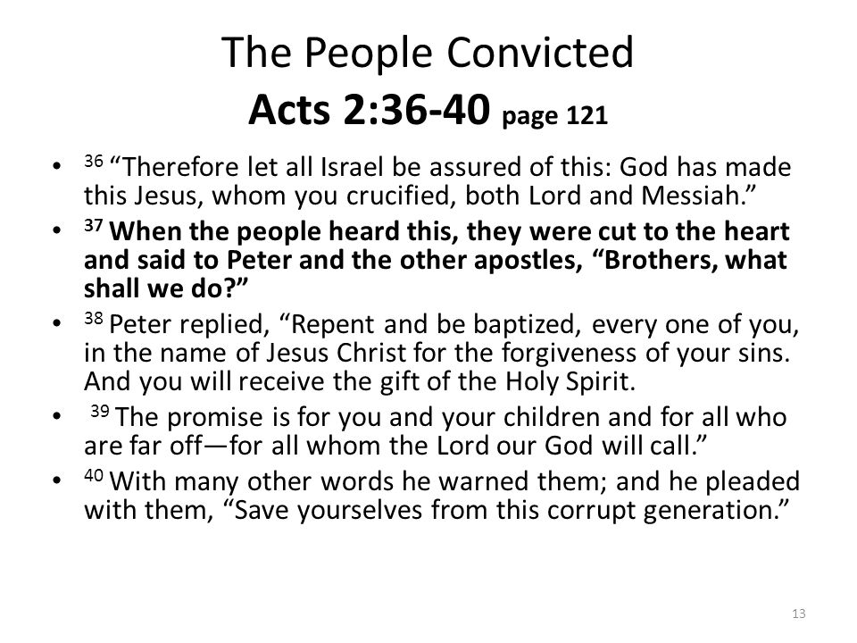"""The People Convicted Acts 2:36-40 page 121 36 """"Therefore let all Israel be assured of this: God has made this Jesus, whom you crucified, both Lord and"""