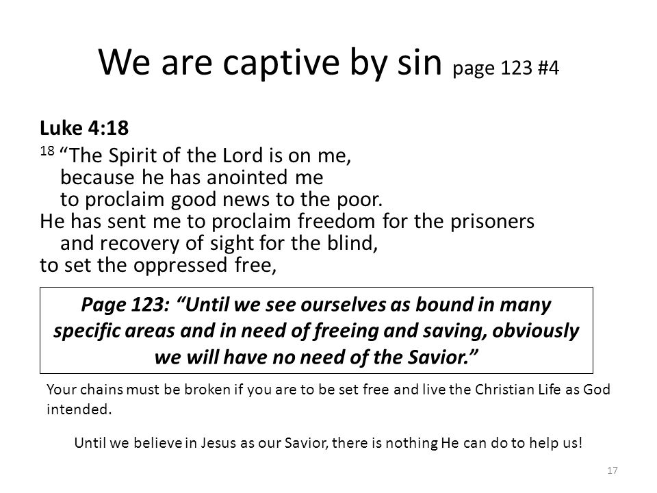 """We are captive by sin page 123 #4 Luke 4:18 18 """"The Spirit of the Lord is on me, because he has anointed me to proclaim good news to the poor. He has"""