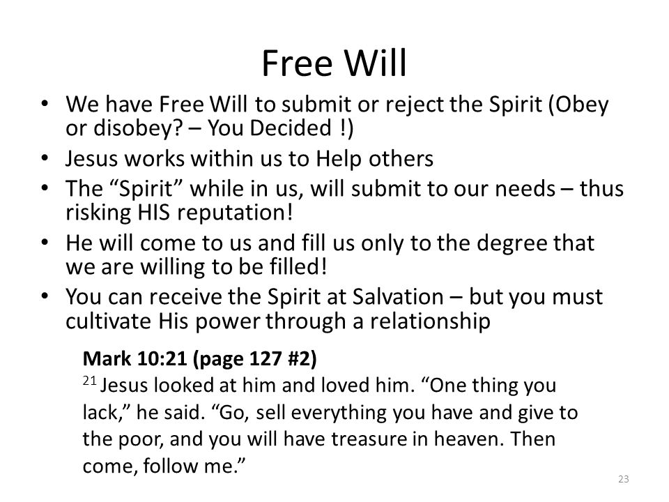 """Free Will We have Free Will to submit or reject the Spirit (Obey or disobey? – You Decided !) Jesus works within us to Help others The """"Spirit"""" while"""