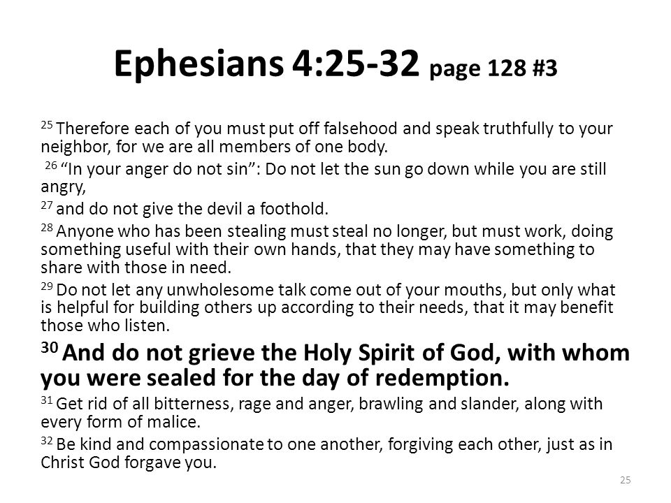 Ephesians 4:25-32 page 128 #3 25 Therefore each of you must put off falsehood and speak truthfully to your neighbor, for we are all members of one bod