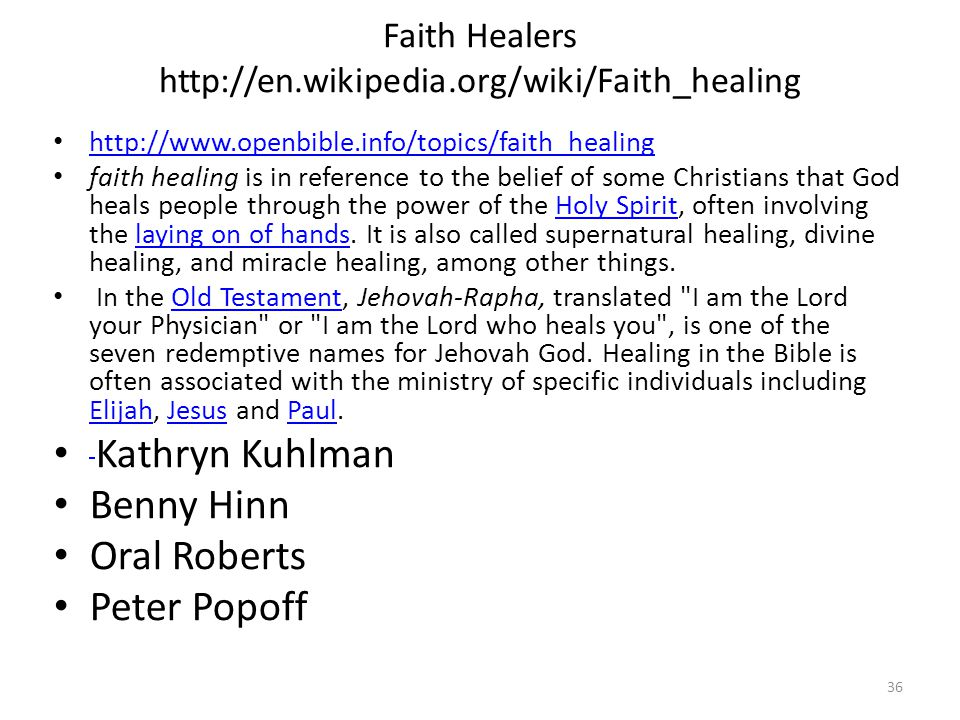 Faith Healers http://en.wikipedia.org/wiki/Faith_healing http://www.openbible.info/topics/faith_healing faith healing is in reference to the belief of