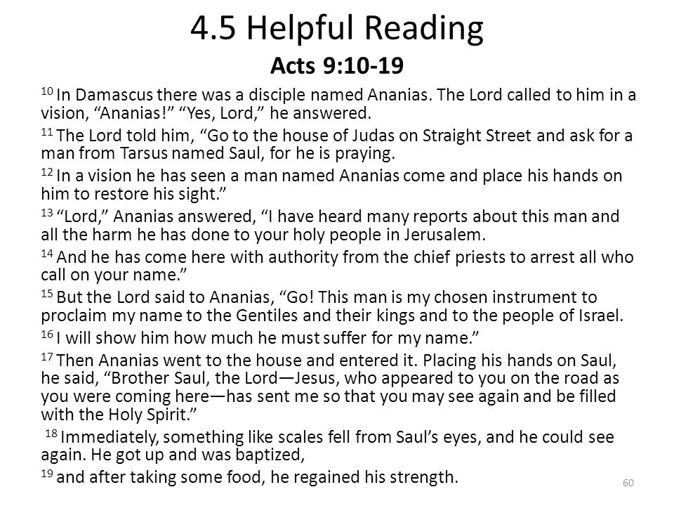 """4.5 Helpful Reading Acts 9:10-19 10 In Damascus there was a disciple named Ananias. The Lord called to him in a vision, """"Ananias!"""" """"Yes, Lord,"""" he ans"""