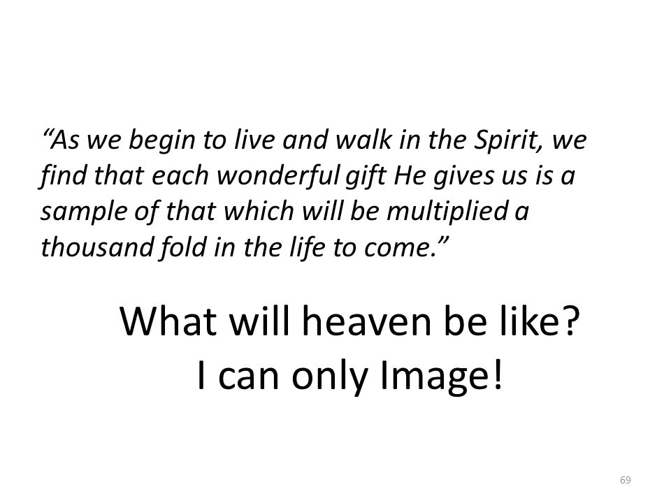 """""""As we begin to live and walk in the Spirit, we find that each wonderful gift He gives us is a sample of that which will be multiplied a thousand fold"""
