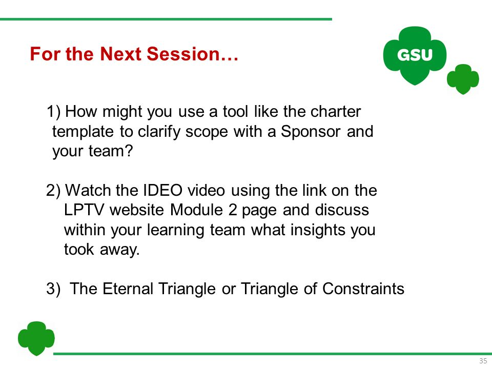 35 1) How might you use a tool like the charter template to clarify scope with a Sponsor and your team.