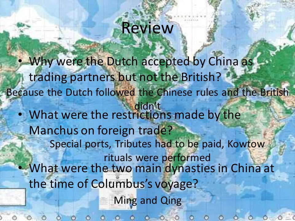 Review Why were the Dutch accepted by China as trading partners but not the British? What were the restrictions made by the Manchus on foreign trade?