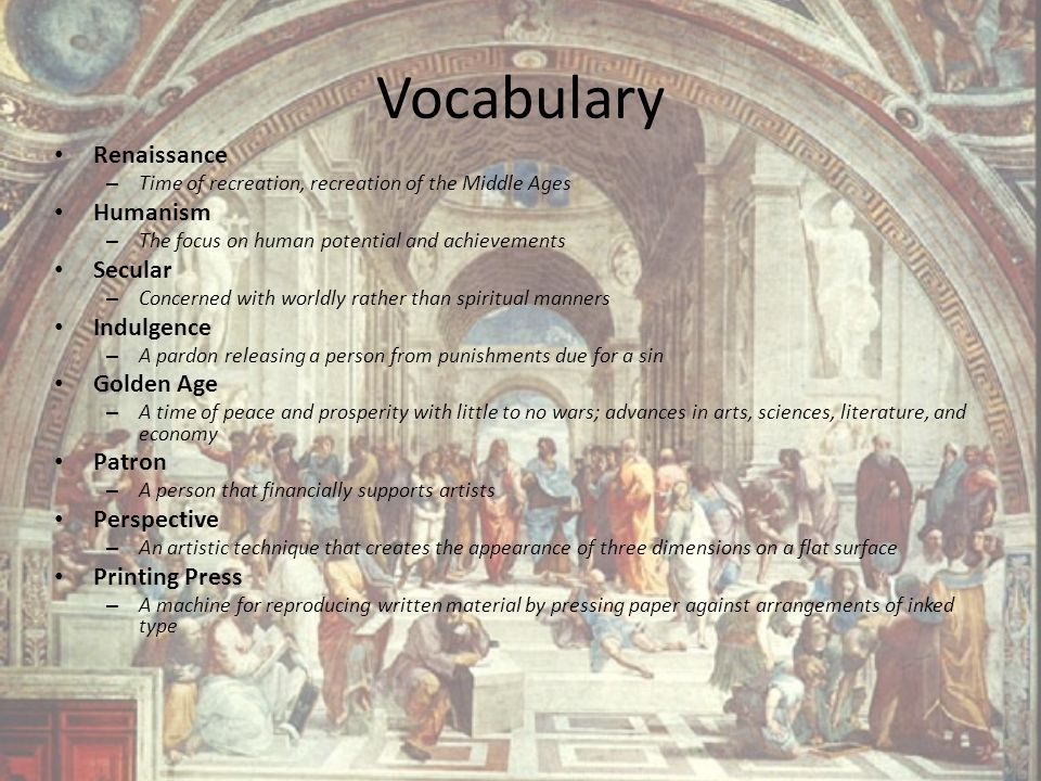 Vocabulary Renaissance –T–Time of recreation, recreation of the Middle Ages Humanism –T–The focus on human potential and achievements Secular –C–Conce