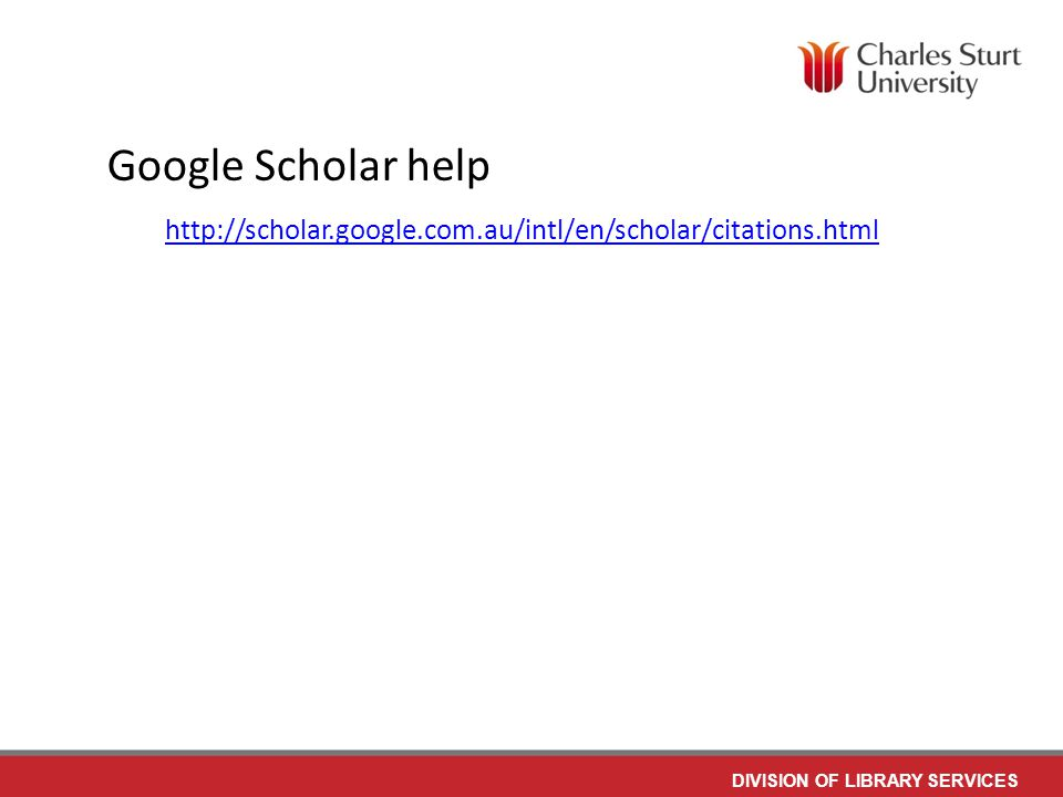 DIVISION OF LIBRARY SERVICES Google Scholar help http://scholar.google.com.au/intl/en/scholar/citations.html