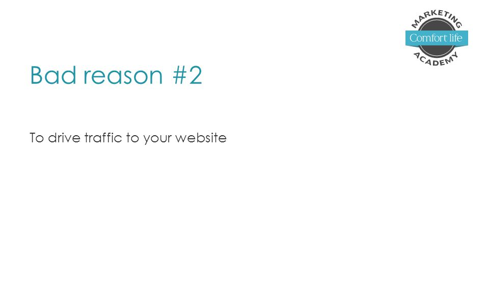 Bad reason #2 To drive traffic to your website