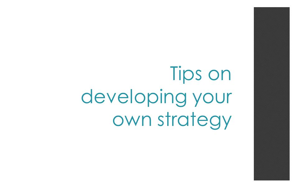 Tips on developing your own strategy