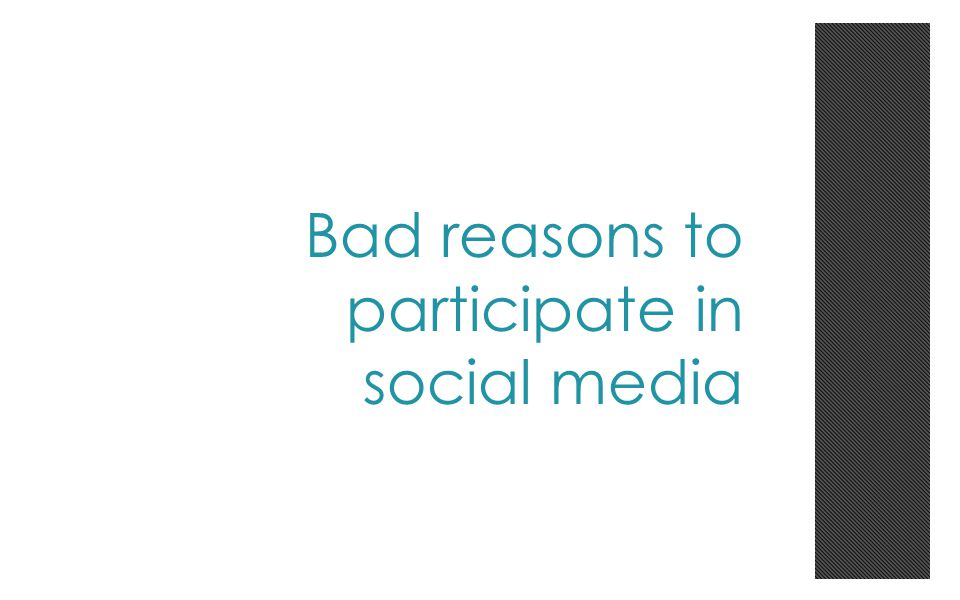 Bad reasons to participate in social media