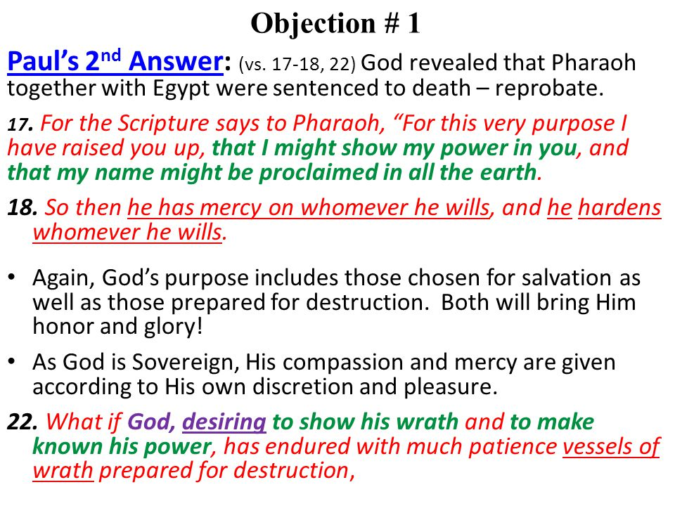 Objection # 1 Paul's 2 nd Answer: (vs. 17-18, 22) God revealed that Pharaoh together with Egypt were sentenced to death – reprobate. 17. For the Scrip