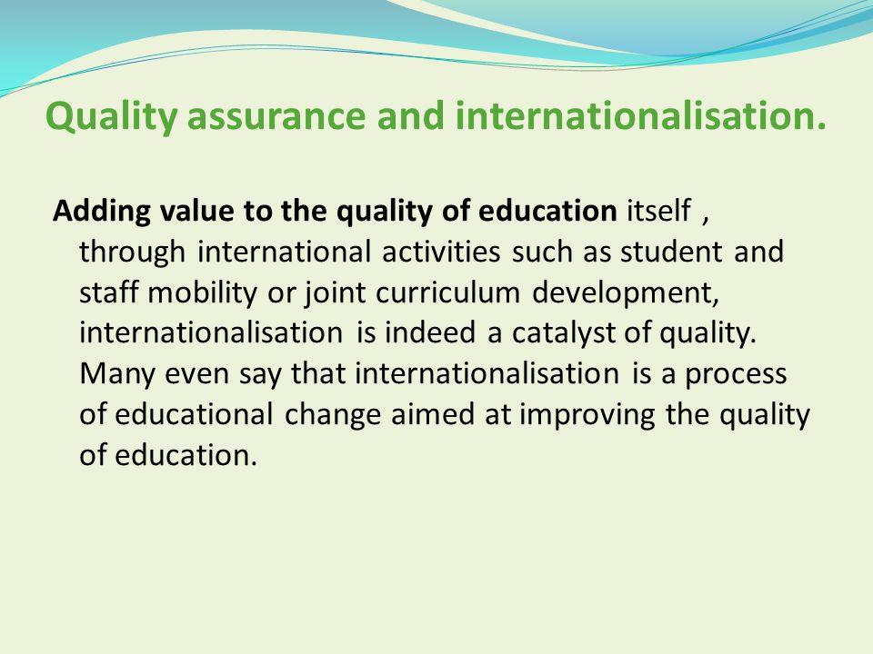 Quality assurance and internationalisation. Adding value to the quality of education itself, through international activities such as student and staf