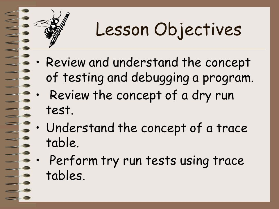 Test and debug the program Testing is performed by a tester or end user –to find bugs, faults or error in the program.